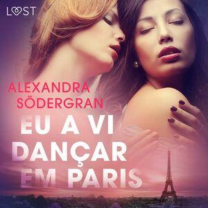 Eu a vi dançar em Paris - Conto Erótico