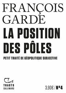 Tracts (N°4) - La Position des pôles. Petit traité de géopolitique subjective