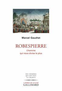 Robespierre L'homme qui nous divise le plus