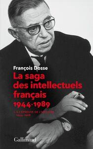 La saga des intellectuels français (Tome 1) À l'épreuve de l'histoire (1944-1968)