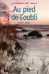 Le château à Noé, tome 4: Au pied de l'oubli 1957-1961