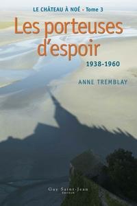 Le château à Noé, tome 3: Les porteuses d'espoir 1938-1960