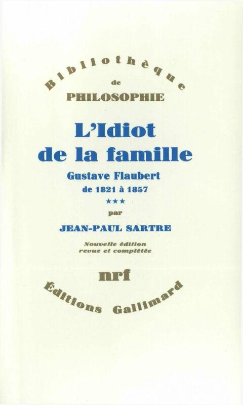 L'Idiot de la famille (Tome 3) - Gustave Flaubert de 1821 à 1857 Gustave Flaubert de 1821 à 1857