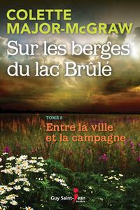 Sur les berges du lac Brûlé, tome 2 Entre la ville et la campagne