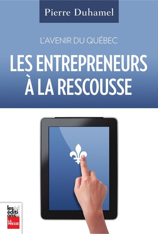 L'Avenir du Québec. Les entrepreneurs à la rescousse