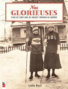 Nos Glorieuses Plus de cent ans de hockey féminin au Québec