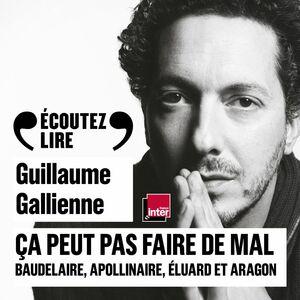 Ça peut pas faire de mal (Tome 2) - La poésie : Baudelaire, Apollinaire, Éluard et Aragon lus et commentés par Guillaume Gallienne