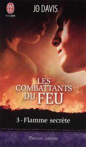 Les combattants du feu (Tome 3) - Flamme secrète
