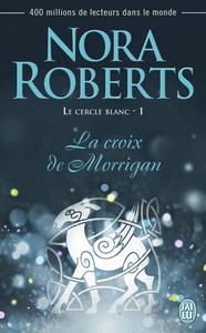 Le cercle blanc (Tome 1) - La croix de Morrigan