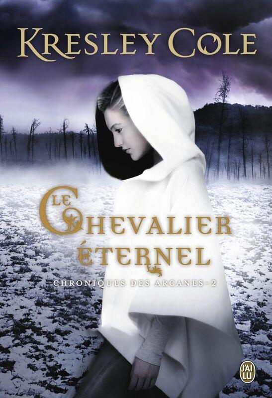 Chroniques des Arcanes (Tome 2) - Le chevalier éternel