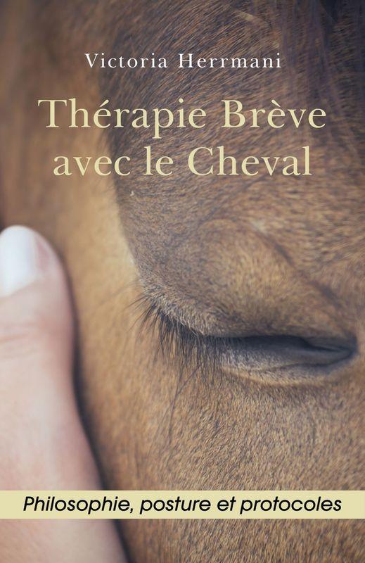 Thérapie Brève avec le Cheval Philosophie, Posture et Protocoles