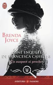 Une enquête de Francesca Cahill (Tome 8) - Un suspect si proche