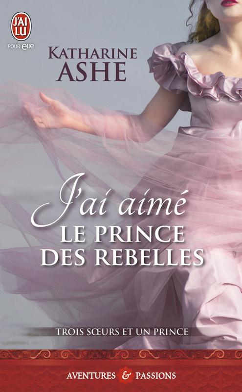 Trois sœurs et un prince (Tome 3) - J'ai aimé le prince des rebelles
