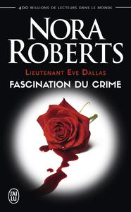 Lieutenant Eve Dallas (Tome 13) - Fascination du crime