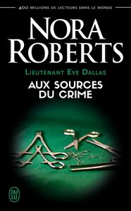 Lieutenant Eve Dallas (Tome 21) - Aux sources du crime