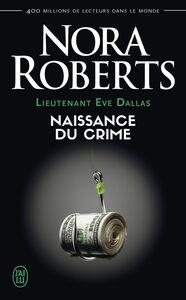Lieutenant Eve Dallas (Tome 23) - Naissance du crime