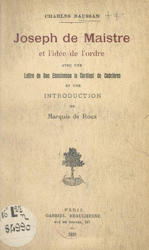 Joseph de Maistre et l'idée de l'ordre Avec une lettre de Son Éminence le Cardinal de Cabrières