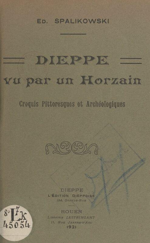 Dieppe vu par un horzain Croquis pittoresques et archéologiques