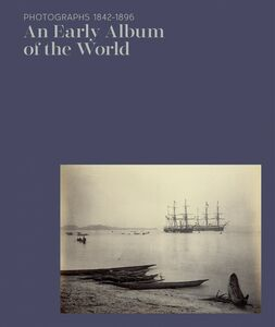 An Early Album of the World Photographs 1842–1896