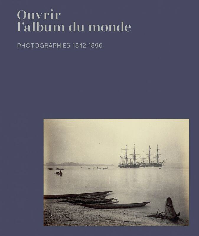 Ouvrir l'album du monde Photographies 1842-1896