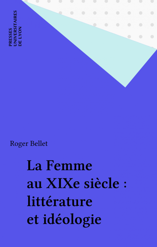 La Femme au XIXe siècle : littérature et idéologie