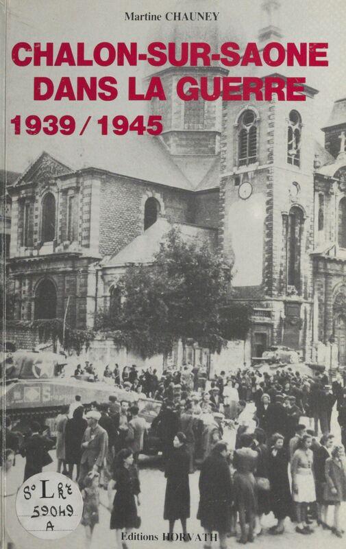 Chalon-sur-Saône dans la guerre (1939-1945) Textes et documents
