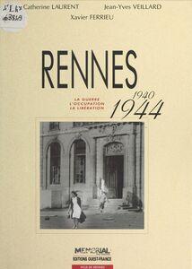Rennes (1940-1944) : La Guerre, l'occupation, la libération
