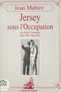 Jersey sous l'Occupation : Îles Anglo-Normandes (juin 1940-mai 1945)