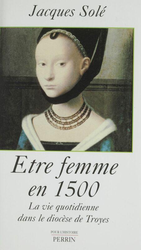 Être femme en 1500 La vie quotidienne dans le diocèse de Troyes
