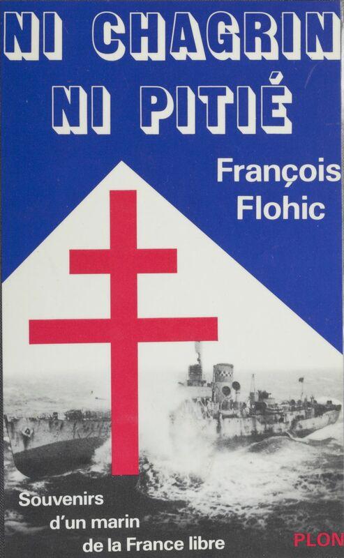 Ni chagrin, ni pitié Souvenirs d'un marin de la France libre