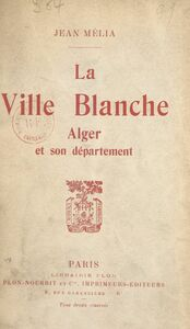 La ville blanche Alger et son département