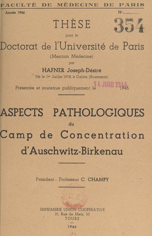 Aspects pathologiques du camp de concentration d'Auschwitz-Birkenau Thèse pour le Doctorat de l'Université de Paris, mention médecine, présentée et soutenue publiquement le 14 juin 1946