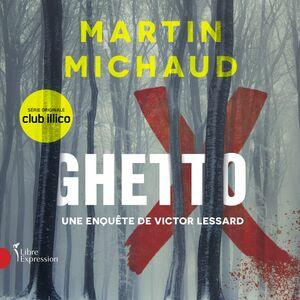 Ghetto X Une enquête de Victor Lessard