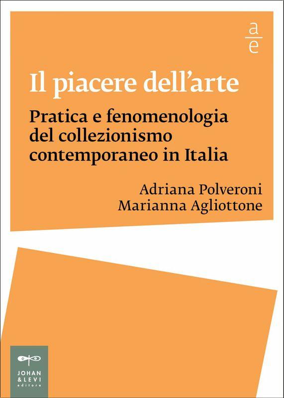 Il piacere dell'arte Pratica e fenomenologia del collezionismo contemporaneo in Italia