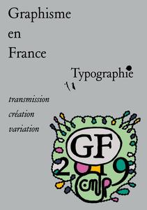 Graphisme en France 2019 Typographie, transmission, création, variation