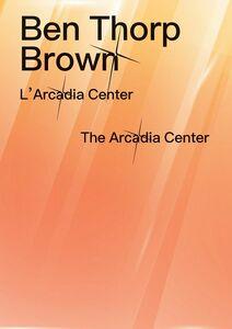 Ben Thorp Brown - L'Arcadia Centrer
