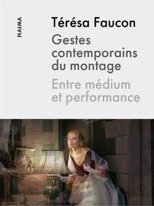 Gestes contemporains du montage Entre médium et performance