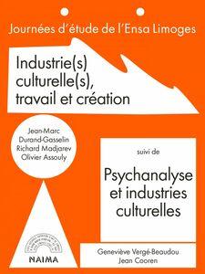 Industries culturelles, travail et création suivi de Psychanalyse et industries culturelles