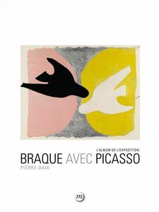 Braque avec Picasso : L'album de l'exposition