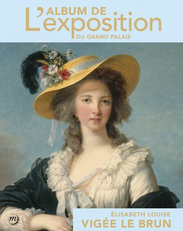 Élisabeth Louise Vigée Le Brun : L'album de l'exposition