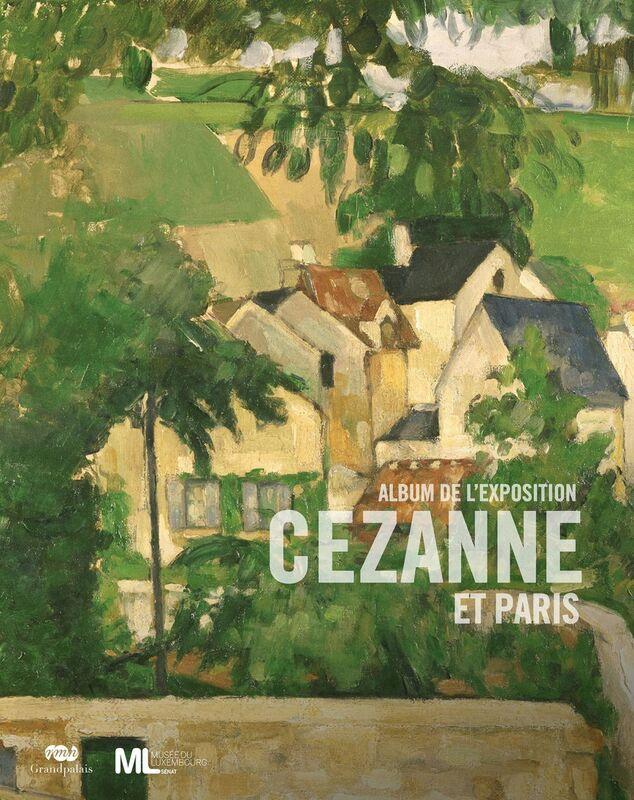 Cézanne et Paris : L'album de l'exposition du musée du Luxembourg