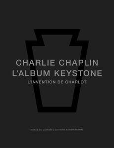 Charlie Chaplin. L'Album Keystone, l'invention de Charlot