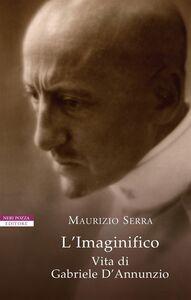 L'Imaginifico Vita di Gabriele D'Annunzio
