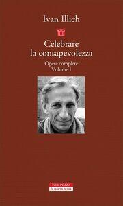Celebrare la consapevolezza Opere complete. Volume I