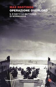 Operazione Overlord Il D-Day e la battaglia di Normandia