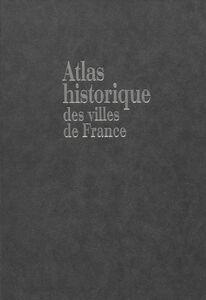 Atlas historique des villes européennes (2) Atlas historique des villes de France