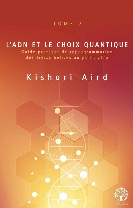 L'ADN et le choix quantique Guide pratique de reprogrammation des treize hélices au point zéro