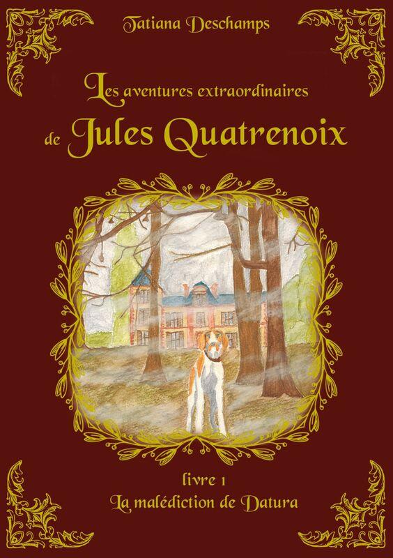 Les aventures extraordinaires de Jules Quatrenoix - Livre 1 La malédiction de Datura