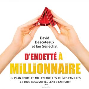 D'endetté à millionnaire Un plan pour les milléniaux, les jeunes familles et tous ceux qui veulent s'enrichir