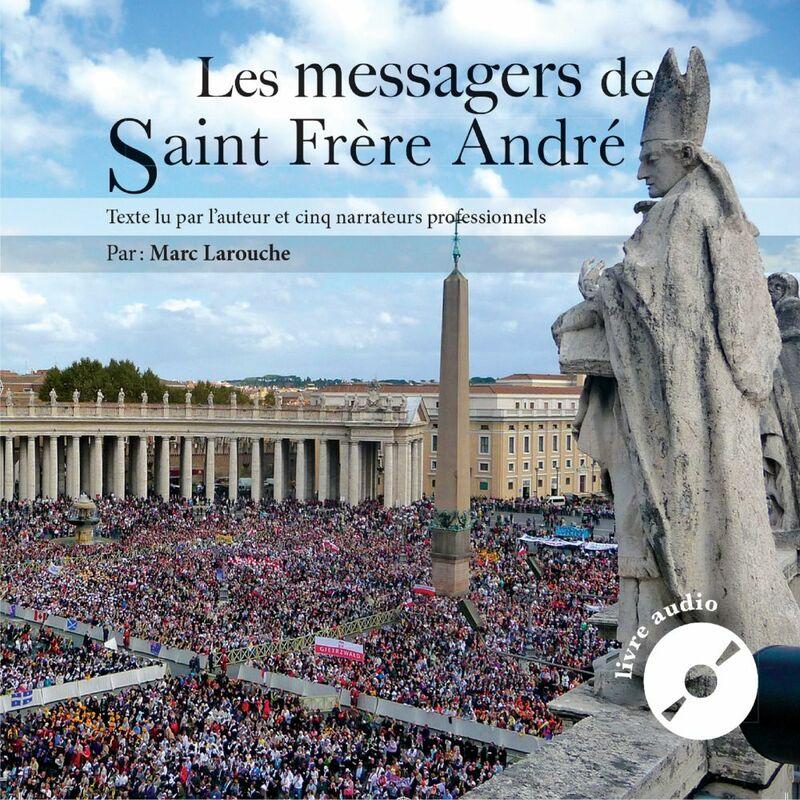 Les messagers de Saint Frère André
